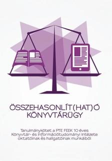 Varga Katalin (Szerk.)  Mészárosné Szentirányi Zita, - Összehasonlít(hat)ó könyvtárügy [eKönyv: pdf, epub, mobi]