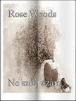 Rose Woods - Ne szólj szám [eKönyv: pdf, epub, mobi]