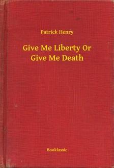 Henry Patrick - Give Me Liberty Or Give Me Death [eKönyv: epub, mobi]
