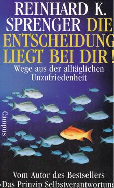 Sprenger, Reinhard K. - Die Entscheidung liegt bei dir! [antikvár]
