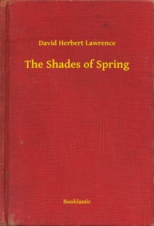 DAVID HERBERT LAWRENCE - The Shades of Spring [eKönyv: epub, mobi]