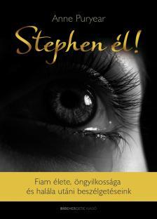 Anne Puryear - Stephen él! - Fiam élete, öngyilkossága és  halála utáni beszélgetéseink