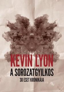 Kevin Lyon - A sorozatgyilkos - 30 eset krónikája