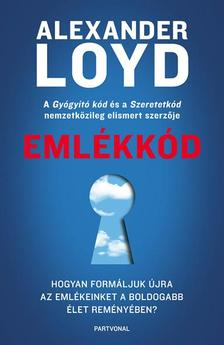 Alexander Loyd - Emlékkód - Hogyan formáljuk újra az emlékeinket a boldogabb élet reményében?