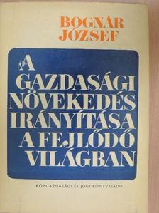Bognár József - A gazdasági növekedés irányítása a fejlődő világban [antikvár]