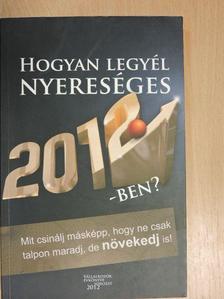Balogh Levente - Hogyan legyél nyereséges 2012-ben? [antikvár]