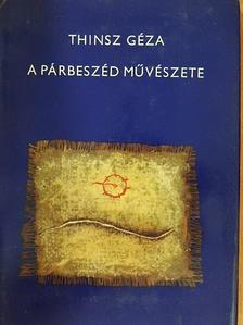 Thinsz Géza - A párbeszéd művészete [antikvár]
