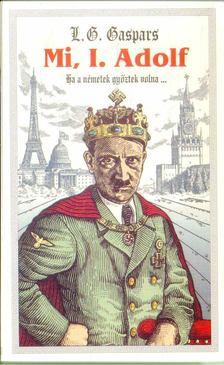 Gáspár László - Mi, I. Adolf [antikvár]