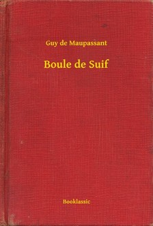 Guy de Maupassant - Boule de Suif [eKönyv: epub, mobi]