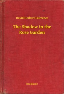 DAVID HERBERT LAWRENCE - The Shadow in the Rose Garden [eKönyv: epub, mobi]