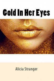 Stranger Alicia - Gold In Her Eyes [eKönyv: epub, mobi]