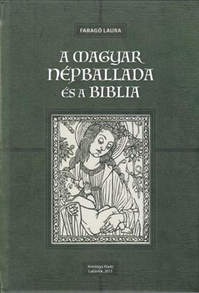 Faragó Laura - A magyar népballada és a Biblia