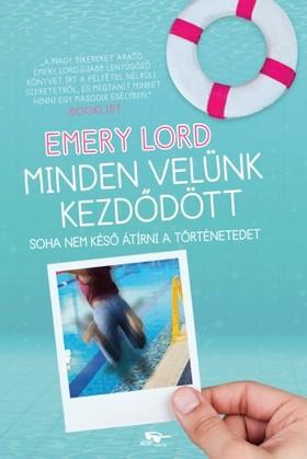 Emery Lord - Minden velünk kezdődött - extra tartalommal
