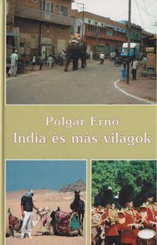 POLGÁR ERNŐ - India és más világok [antikvár]