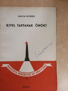 Maxim Gorkij - Kivel tartanak önök? [antikvár]