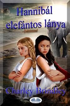Brindley Charley - Hannibál Elefántos Lánya - Második Könyv: Az Út Ibériába [eKönyv: epub, mobi]