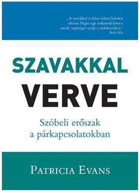 Patricia Evans - SZAVAKKAL VERVE - SZÓBELI ERŐSZAK A PÁRKAPCSOLATBAN