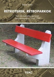 Bakay Eszter - Retroterek, retroparkokKert- és szabadtérépítészet Magyarországon 1950-1990