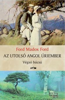 Ford Madox Ford - Az utolsó angol úriember - Végső búcsú