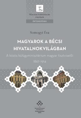 SOMOGYI ÉVA - Magyarok a bécsi hivatalnokvilágban