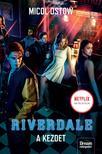 Micol Ostow - Riverdale - A kezdet
