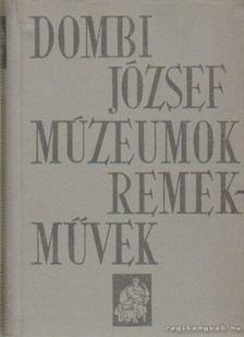 DOMBI JÓZSEF - Múzeumok-remekművek [antikvár]