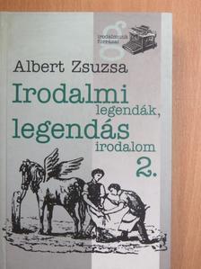 Albert Zsuzsa - Irodalmi legendák, legendás irodalom 2. [antikvár]
