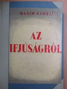 Maxim Gorkij - Az ifjúságról [antikvár]