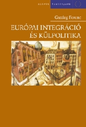 Gazdag Ferenc - EURÓPAI INTEGRÁCIÓ ÉS KÜLPOLITIKA