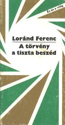 Loránd Ferenc - A törvény a tiszta beszéd [antikvár]