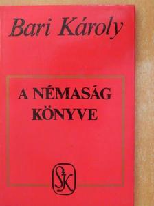 Bari Károly - A némaság könyve [antikvár]