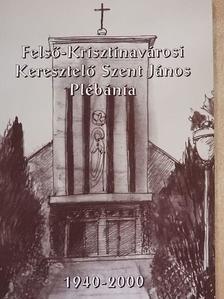 Arató Csaba - Felső-Krisztinavárosi Keresztelő Szent János Plébánia 1940-2000 [antikvár]