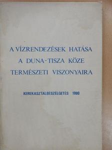Dr. Czelnai Rudolf - A vízrendezések hatása a Duna-Tisza köze természeti viszonyaira [antikvár]
