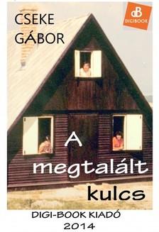 Cseke Gábor - A megtalált kulcs [eKönyv: epub, mobi]
