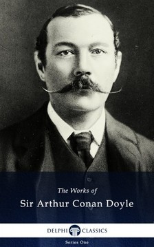 Arthur Conan Doyle - Delphi Works of Sir Arthur Conan Doyle (Illustrated) [eKönyv: epub, mobi]