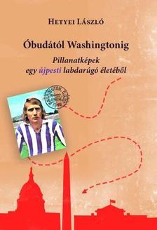 Hetyei László - Óbudától Washingtonig - Pillanatképek egy labdarúgó életéből
