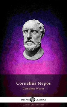 Nepos, Cornelius - Delphi Complete Works of Cornelius Nepos (Illustrated) [eKönyv: epub, mobi]