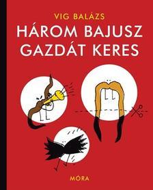 Vig Balázs - Három bajusz gazdát keres (2. felújított kiadás)