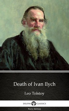 Delphi Classics Leo Tolstoy, - Death of Ivan Ilych by Leo Tolstoy (Illustrated) [eKönyv: epub, mobi]