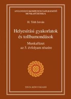 H. Tóth István - Helyesírási gyakorlatok és tollbamondások