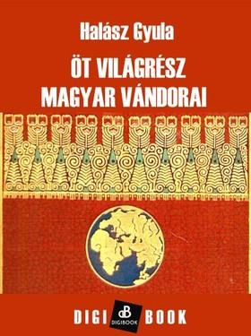 HALÁSZ GYULA - Öt világrész magyar vándorai [eKönyv: epub, mobi]