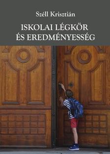 Széll Krisztián - Iskolai légkör és eredményesség.  Fókuszban a reziliens és a veszélyeztetett iskolák