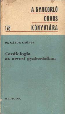 Gábor György - Cardiologia az orvosi gyakorlatban [antikvár]