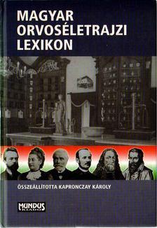 Kapronczay Károly - Magyar orvoséletrajzi lexikon [antikvár]