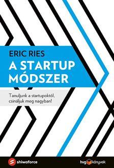 Eric Ries - A startup módszer - Tanuljunk a startupoktól, csináljuk meg nagyban!