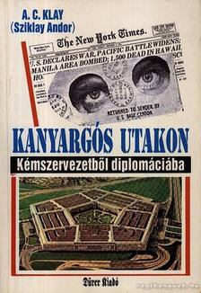 Sziklay Andor - Kanyargós utakon - Kémszervezetből diplomáciába [antikvár]