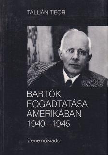 Tallián Tibor - Bartók fogadtatása Amerikában 1940-1945 [antikvár]