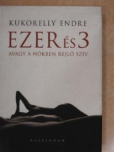 Kukorelly Endre - Ezer és 3 avagy a nőkben rejlő szív [antikvár]