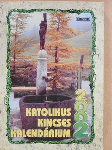 Kalacsi János - Katolikus Kincses Kalendárium 2002 [antikvár]