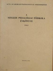 Benkő Sándor - A Szegedi Pedagógiai Főiskola évkönyve 1962. II. [antikvár]